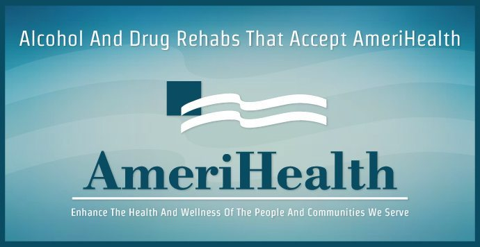 Alcohol And Drug Rehabs That Accept AmeriHealth