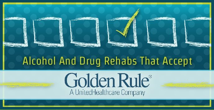 Alcohol And Drug Rehabs That Accept Golden Rule