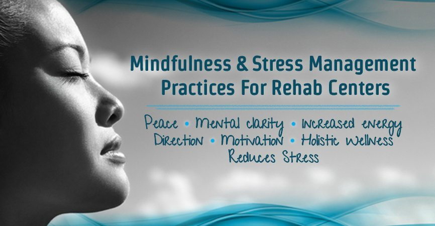 Mindfulness And Stress Management Practices For Rehab Centers