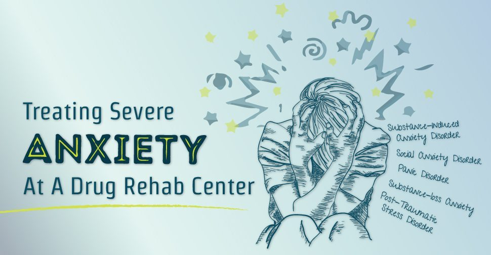 Treating Severe Anxiety At A Drug Rehab Center
