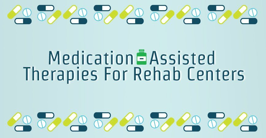 Medication-Assisted Therapies For Rehab Centers