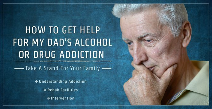 How To Get Help For My Dads Alcohol Or Drug Addiction