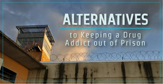 Alternatives to Keeping a Drug Addict out of Prison