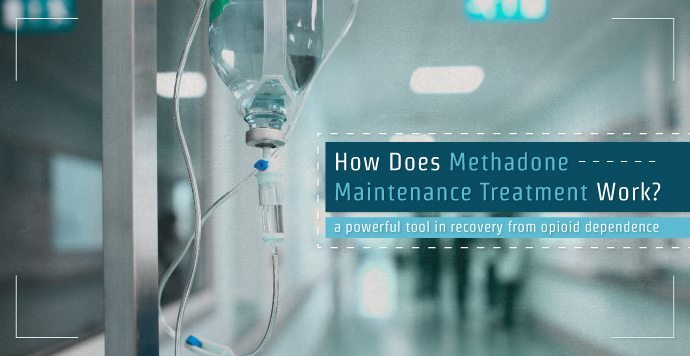 How Does Methadone Maintenance Treatment Work