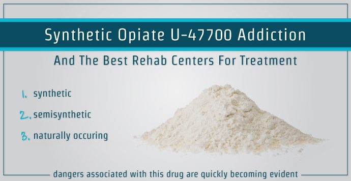 Synthetic Opiate U-47700 Addiction And The Best Rehab Centers For Treatment