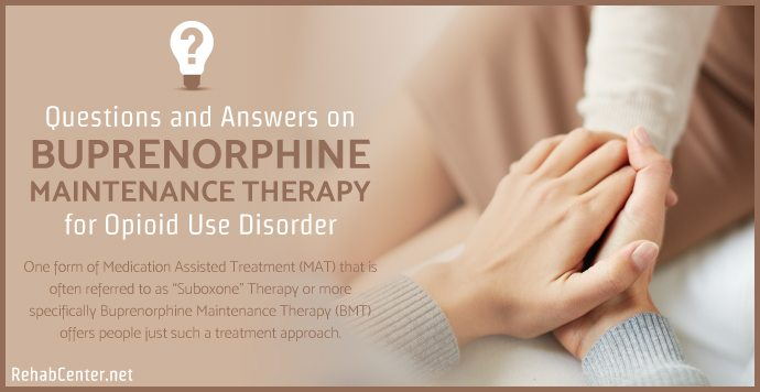 RehabCenter.net Questions and Answers on Buprenorphine Maintenance Therapy for Opioid Use Disorder