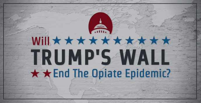 Will Trump's Wall End The Opiate Epidemic
