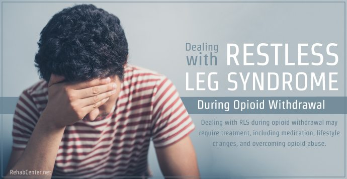 RehabCenter.net Dealing with Restless Leg Syndrome During Opioid Withdrawal