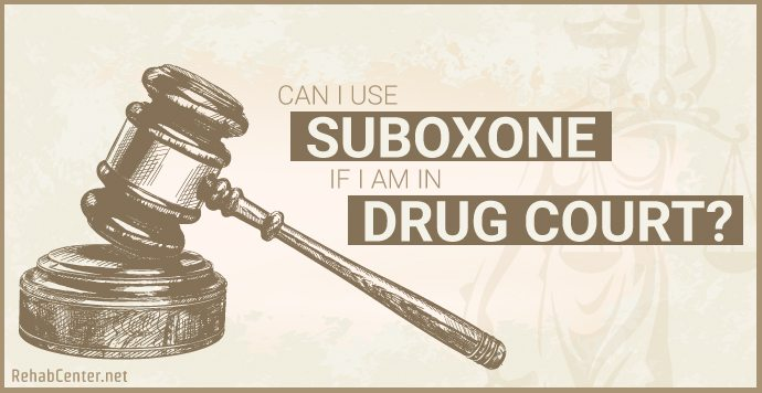 RehabCenter.net Can I Use Suboxone if I am in Drug Court_
