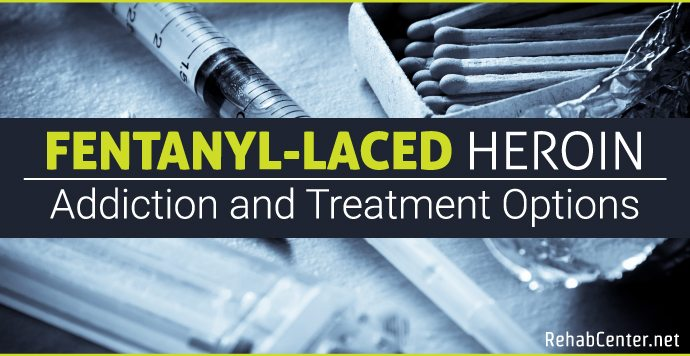 RehabCenter.net Fentanyl-Laced Heroin Addiction and Treatment Options