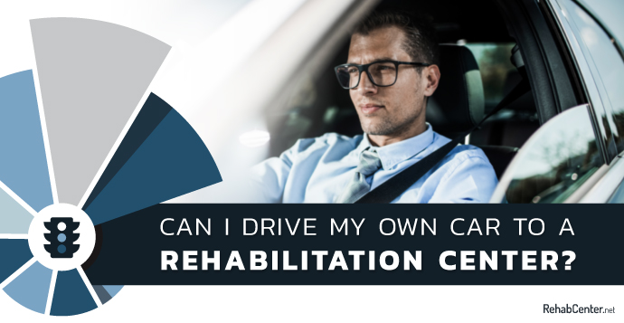 Can I Drive My Own Car To A Rehabilitation Center
