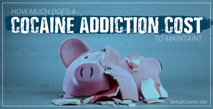 RehabCenter.net How Much Does A Cocaine Addiction Cost To Maintain-