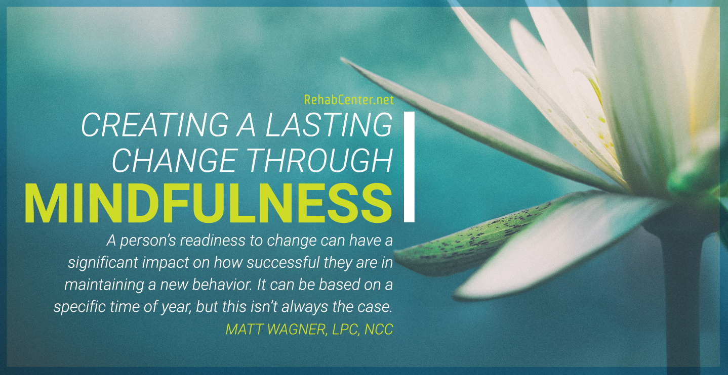 RehabCenter.net Creating A Lasting Change Through Mindfulness