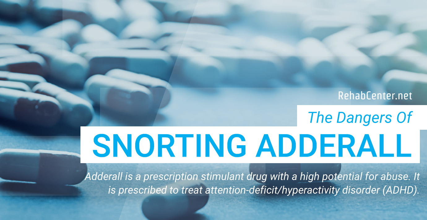RehabCenter.net The Dangers Of Snorting Adderall