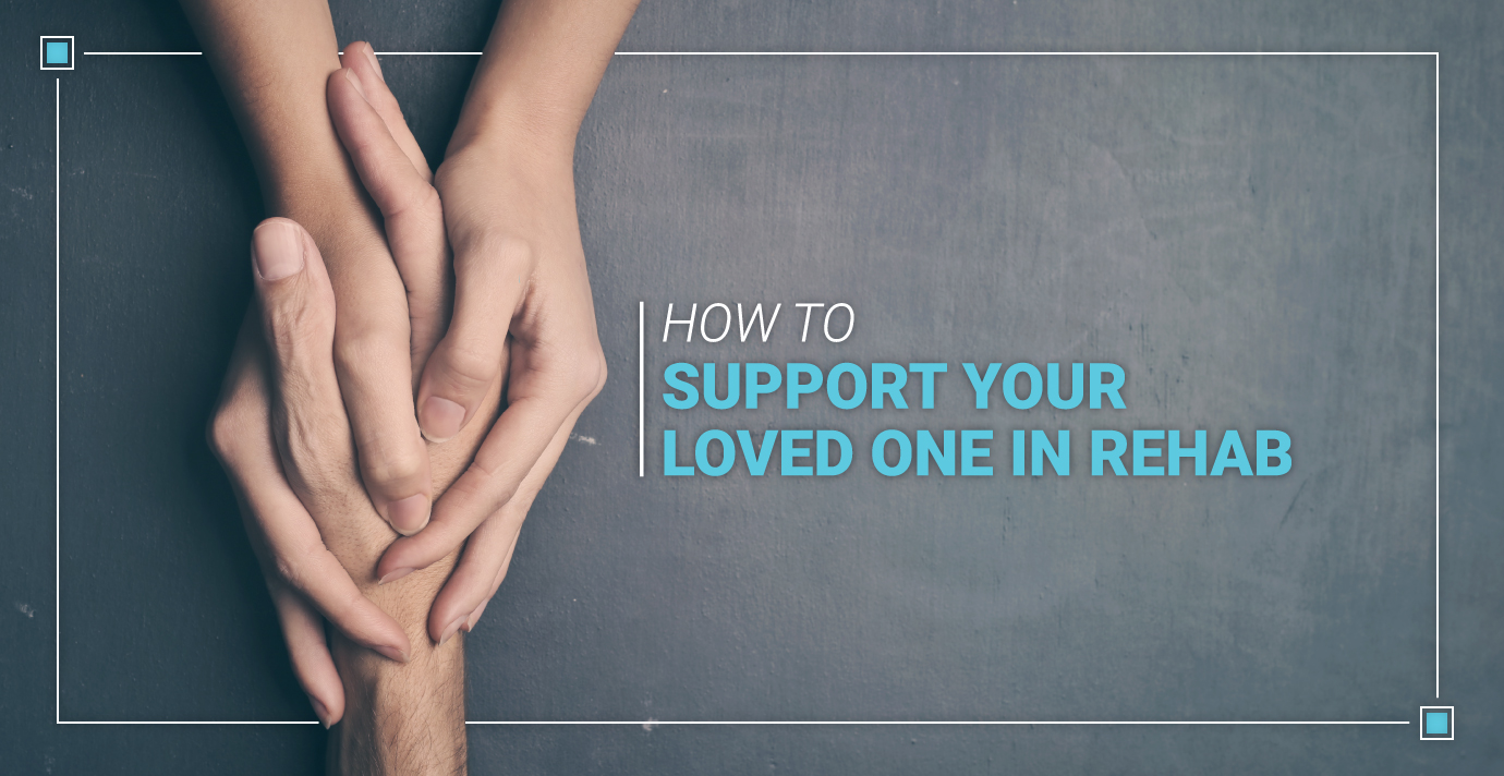How To Support Your Loved One In Rehab Teaser