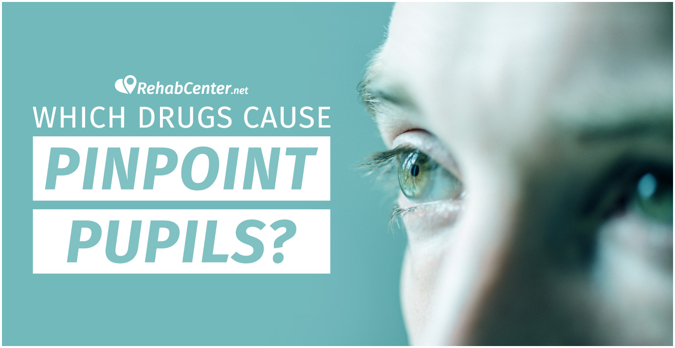 RehabCenter.net Which Drugs Cause Pinpoint Pupils Featured Image